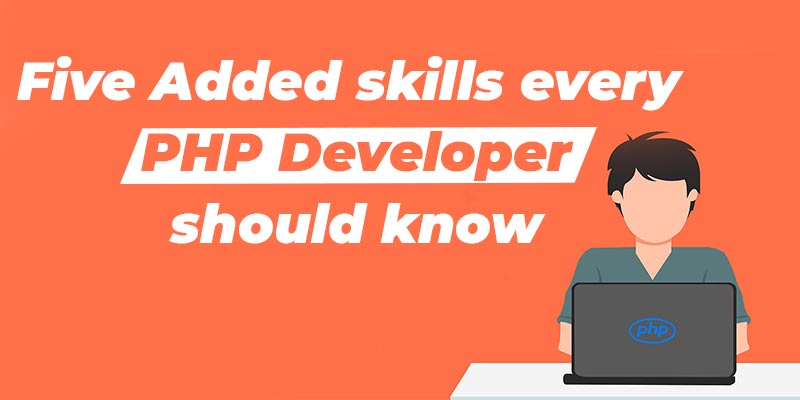 Five Added skills every PHP Developer should know
